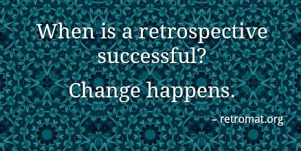 When is a retrospective successful? Change happens.